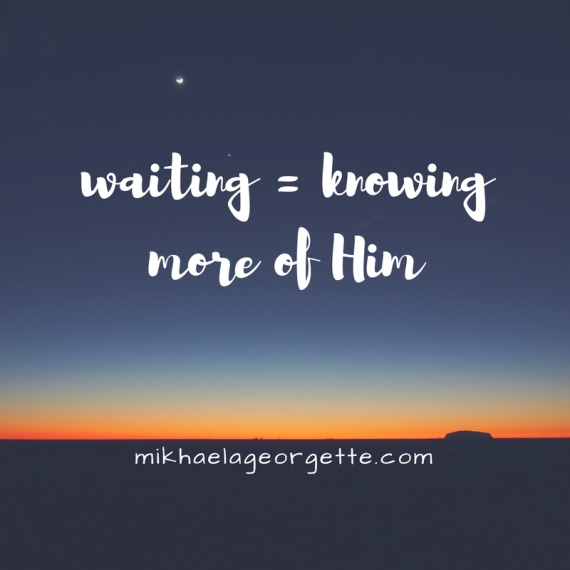 waiting = knowing more of Him